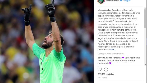 Em rede social, o goleiro Alisson diz que seleção merecia algo a mais na Copa